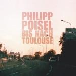 Philipp Poisel-Bis nach Toulouse